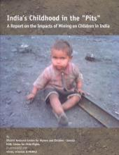 India's Childhood in the 'Pits' A Report on the Impacts of Mining on Children in India